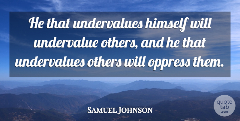 Samuel Johnson Quote About Self Esteem, Undervalue: He That Undervalues Himself Will...