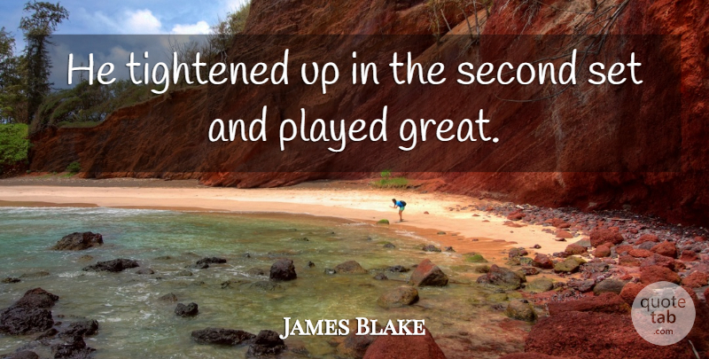 James Blake Quote About Played, Second: He Tightened Up In The...
