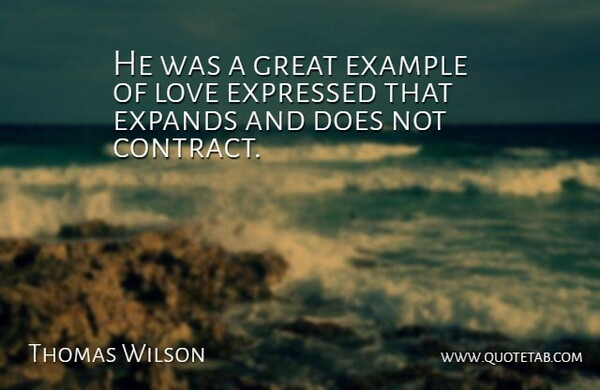 Thomas Wilson Quote About Example, Expressed, Great, Love: He Was A Great Example...