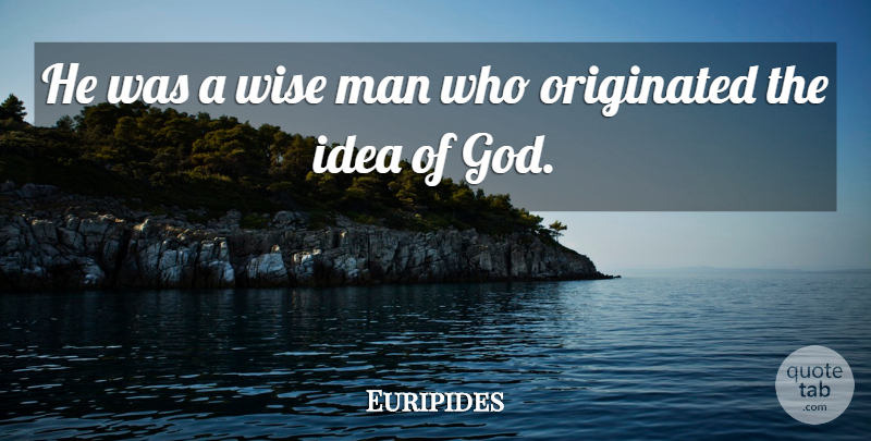 Euripides: He was a wise man who originated the idea of God ...