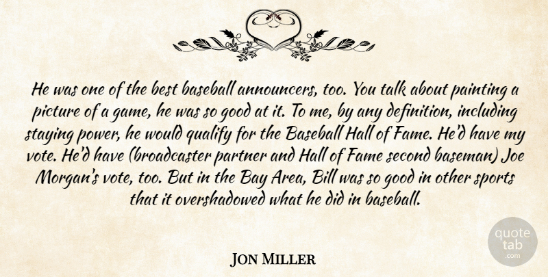 Jon Miller Quote About Baseball, Bay, Best, Bill, Fame: He Was One Of The...