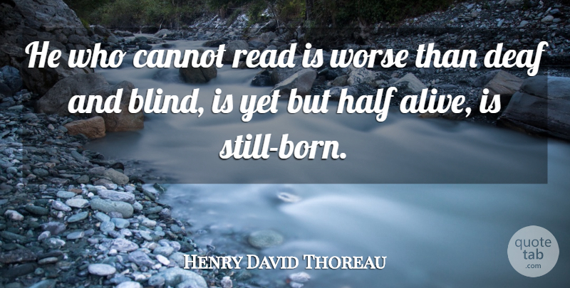 Henry David Thoreau Quote About Book, Reading, Deaf And Blind: He Who Cannot Read Is...