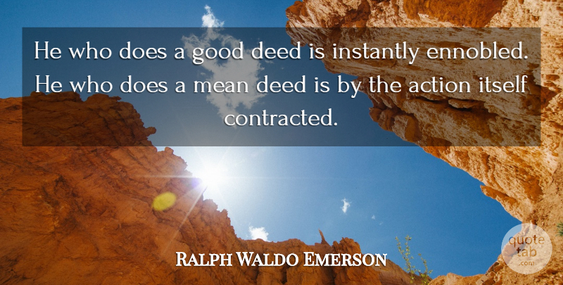 Ralph Waldo Emerson Quote About Mean, Deeds, Doe: He Who Does A Good...