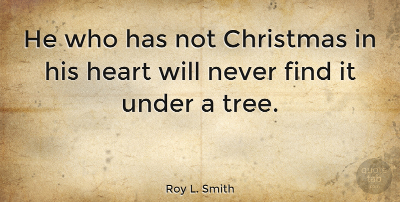 Roy L. Smith Quote About Christmas, Heart: He Who Has Not Christmas...
