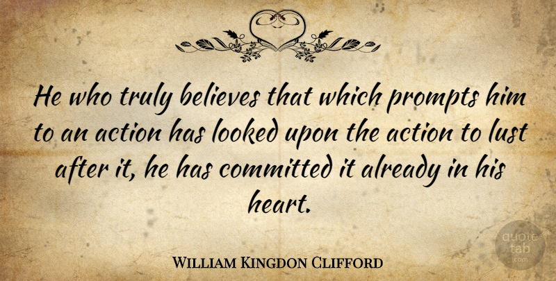 William Kingdon Clifford Quote About Believe, Heart, Lust: He Who Truly Believes That...