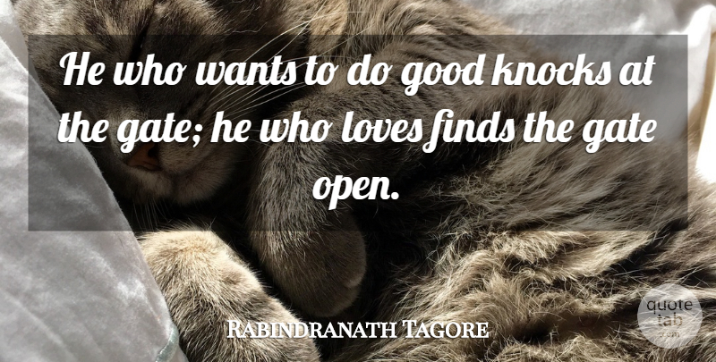 Rabindranath Tagore Quote About Finds, Gate, Good, Knocks, Loves: He Who Wants To Do...