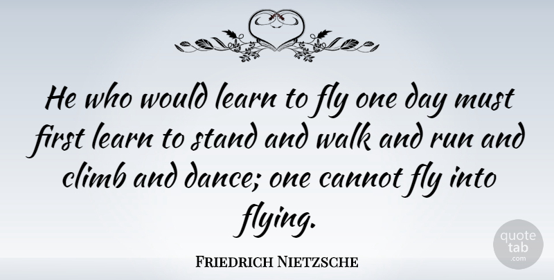 Friedrich Nietzsche Quote About Inspirational, Moving On, Dance: He Who Would Learn To...
