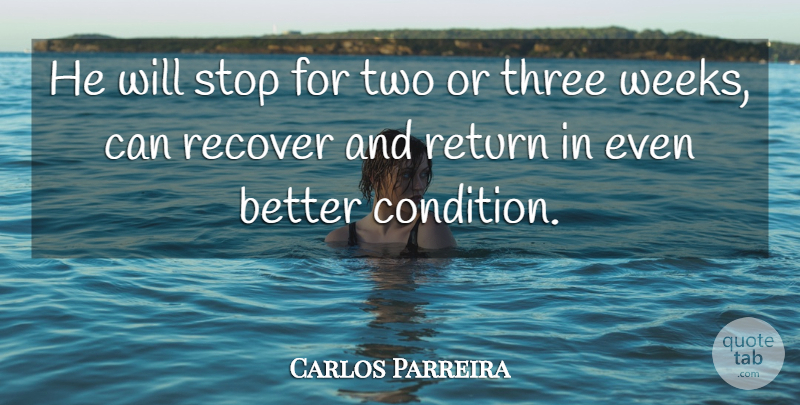 Carlos Parreira Quote About Recover, Return, Stop, Three: He Will Stop For Two...