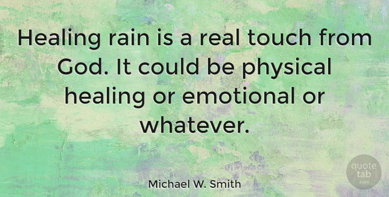 Image of: Bible Verses Michael W Smith Quote About Real Get Well Rain Healing Rain Is Quotetab Michael W Smith Healing Rain Is Real Touch From God It Could Be