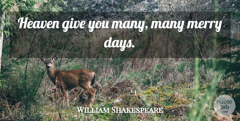 William Shakespeare Quote About Anniversary, Giving, Heaven: Heaven Give You Many Many...