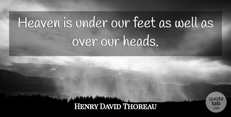 Henry David Thoreau Quote About Positive, Attitude, Feet: Heaven Is Under Our Feet...