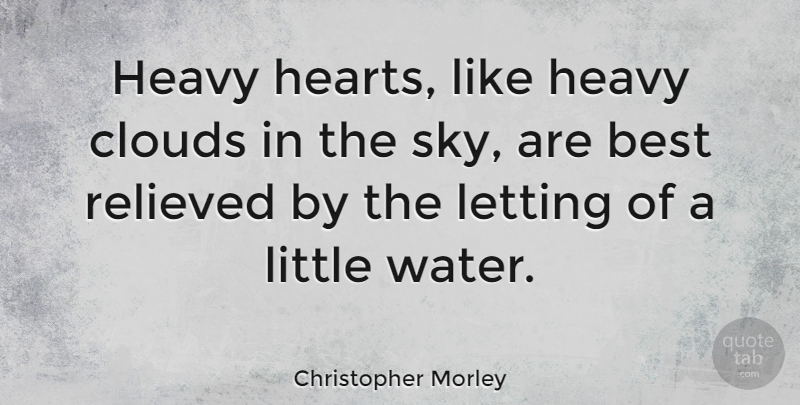 Christopher Morley: Heavy hearts, like heavy clouds in the ...