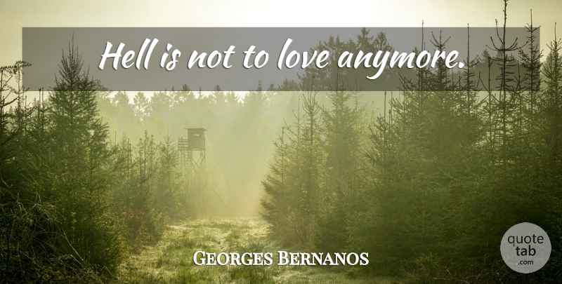 Georges Bernanos Hell Is Not To Love Anymore Quotetab