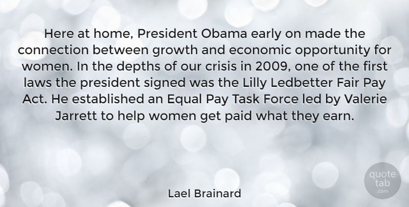 Lael Brainard Quote About Connection, Crisis, Depths, Early, Economic: Here At Home President Obama...