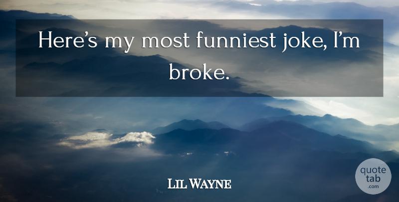 Superb Lil Wayne Heres My Most Funniest Joke Im Broke Quotetab Funny Birthday Cards Online Elaedamsfinfo