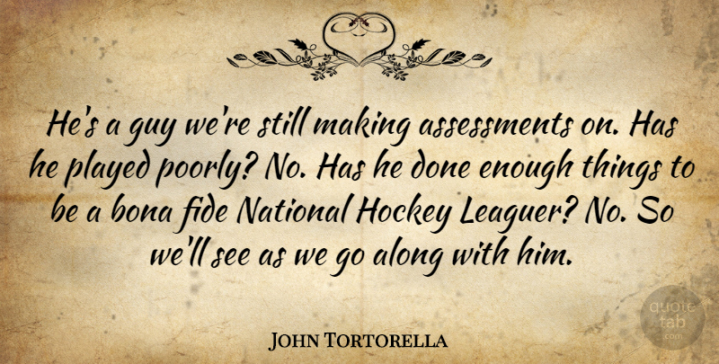 John Tortorella Quote About Along, Bona, Guy, Hockey, National: Hes A Guy Were Still...