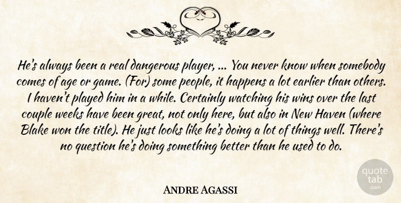 Andre Agassi Quote About Age, Age And Aging, Blake, Certainly, Couple: Hes Always Been A Real...