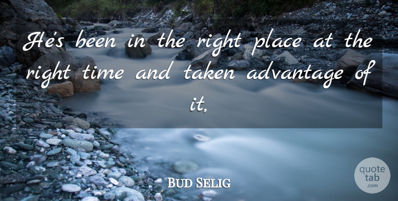 Bud Selig Quote About Advantage, Taken, Time: Hes Been In The Right...