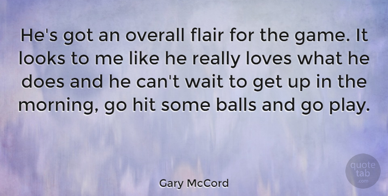 Gary McCord Quote About Sports, Morning, Games: Hes Got An Overall Flair...
