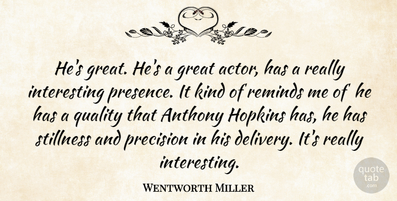 Wentworth Miller Quote About Great, Hopkins, Precision, Quality, Reminds: Hes Great Hes A Great...