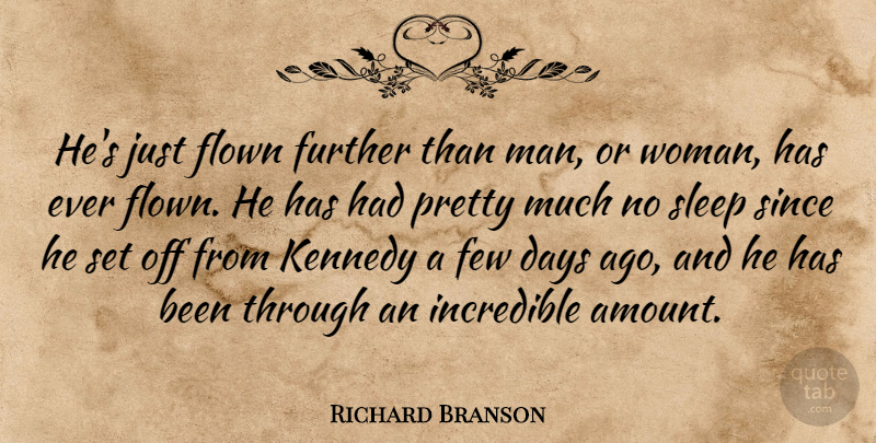 Richard Branson Quote About Days, Few, Flown, Further, Incredible: Hes Just Flown Further Than...