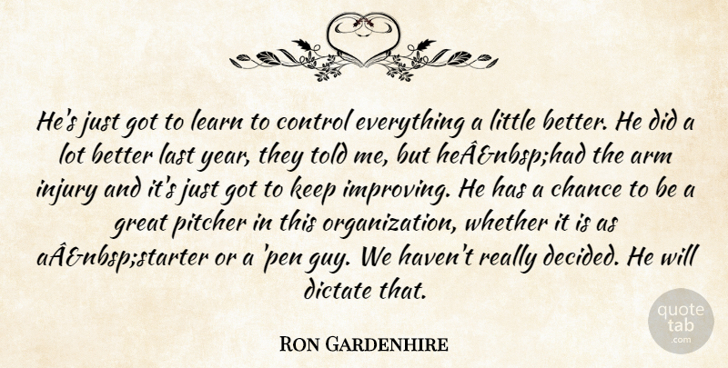 Ron Gardenhire Quote About Arm, Chance, Control, Dictate, Great: Hes Just Got To Learn...