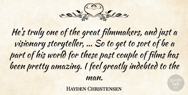 Hayden Christensen Quote About Couple, Films, Great, Greatly, Indebted: Hes Truly One Of The...