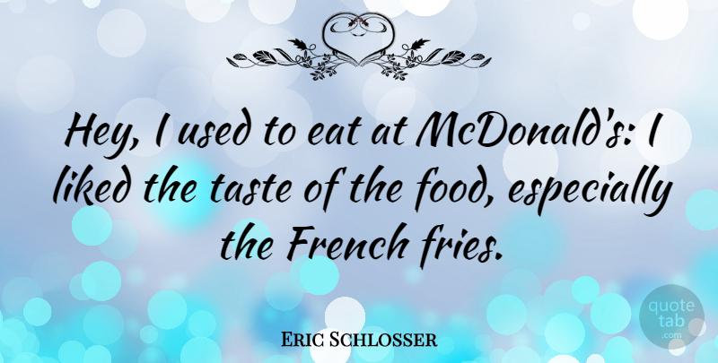 Eric Schlosser: Hey, I used to eat at McDonald's: I liked
