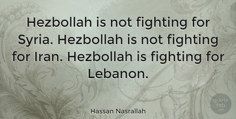 Hassan Nasrallah Quote About Fighting, Iran, Lebanon: Hezbollah Is Not Fighting For...