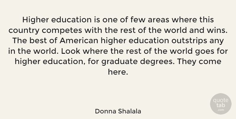 Donna Shalala Higher Education Is One Of Few Areas Where This