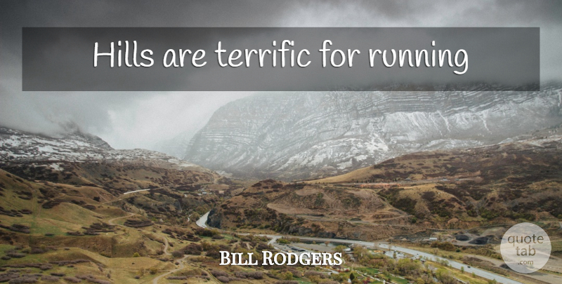Bill Rodgers Quote About Running, Hills, Terrific: Hills Are Terrific For Running...