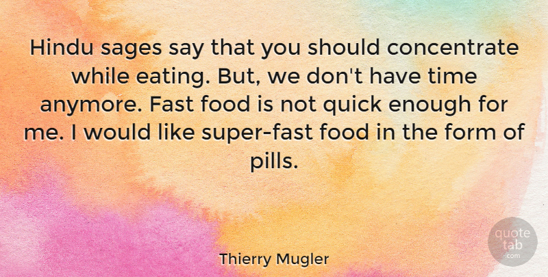 Thierry Mugler Quote About Fast, Food, Form, Hindu, Quick: Hindu Sages Say That You...