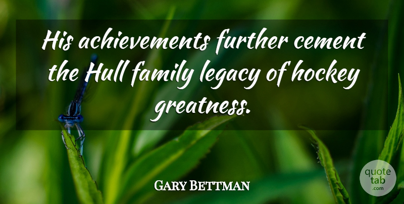 Gary Bettman Quote About Cement, Family, Further, Hockey, Legacy: His Achievements Further Cement The...