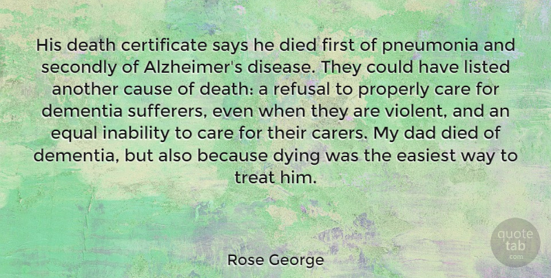 Rose George Quote About Care, Cause, Dad, Death, Dementia: His Death Certificate Says He...