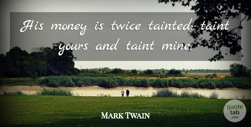 Mark Twain Quote About Money, Mines, Tainted: His Money Is Twice Tainted...
