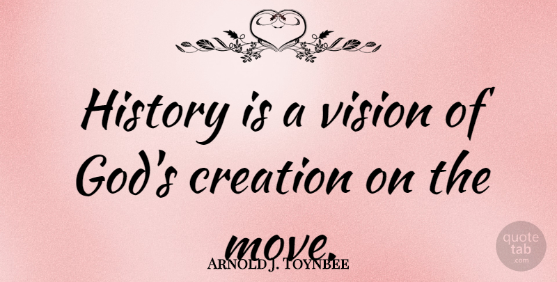 arnold j toynbee history is a vision of god s creation on the
