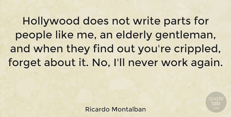 Ricardo Montalban Quote About Writing, Elderly, People: Hollywood Does Not Write Parts...