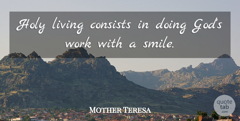 Mother Teresa Quote About Holy, Holy Living: Holy Living Consists In Doing...
