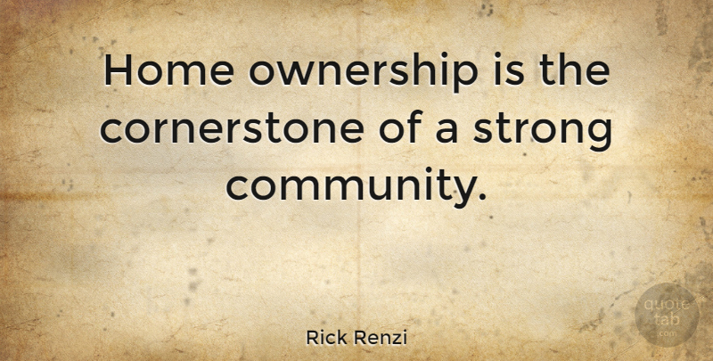rick renzi home ownership is the cornerstone of a strong