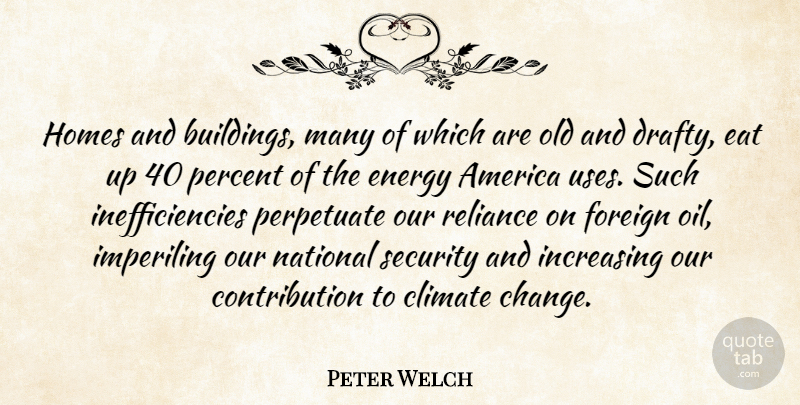 Peter Welch Quote About Home, Oil, America: Homes And Buildings Many Of...