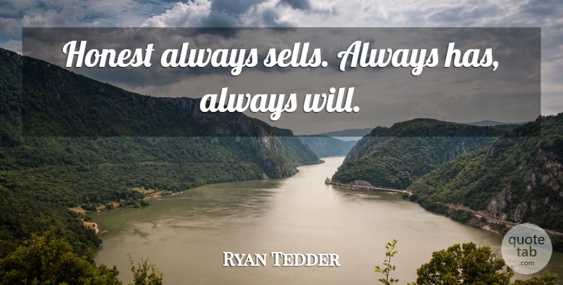 Ryan Tedder Quote About Honest, Sells: Honest Always Sells Always Has...
