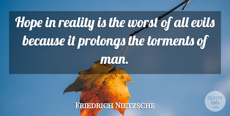 Friedrich Nietzsche Quote About Hope, Reality, Men: Hope In Reality Is The...