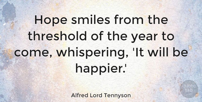 Alfred Lord Tennyson: Hope smiles from the threshold of the year to ...