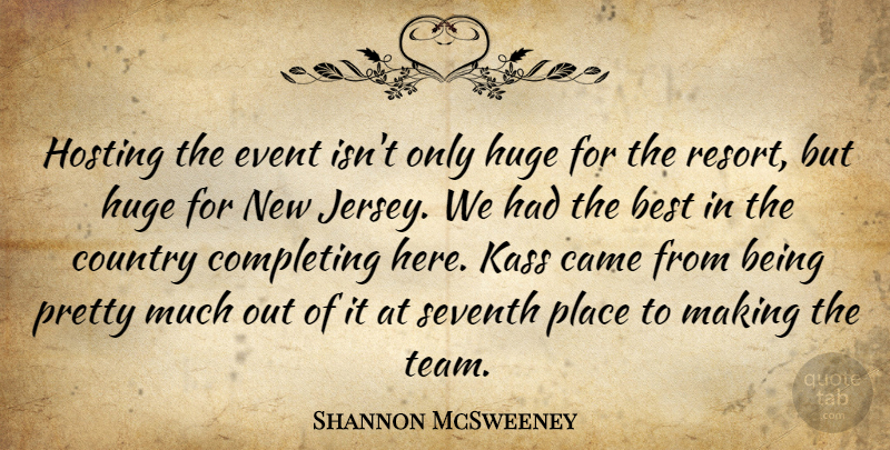 Shannon McSweeney Quote About Best, Came, Completing, Country, Event: Hosting The Event Isnt Only...