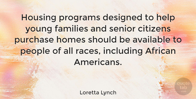Loretta Lynch Quote About African, Available, Citizens, Designed, Families: Housing Programs Designed To Help...