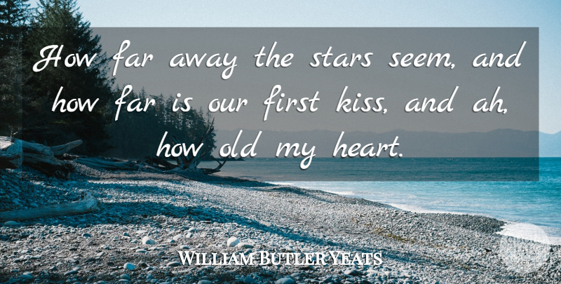 William Butler Yeats Quote About Wedding, Stars, Memories: How Far Away The Stars...