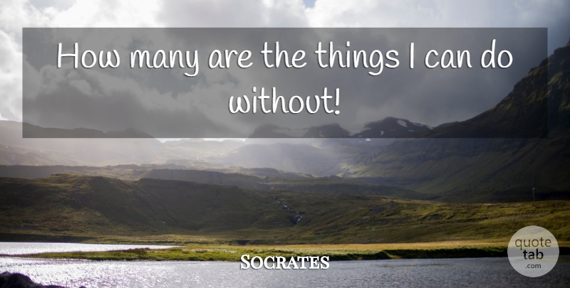 Socrates Quote About Humility: How Many Are The Things...