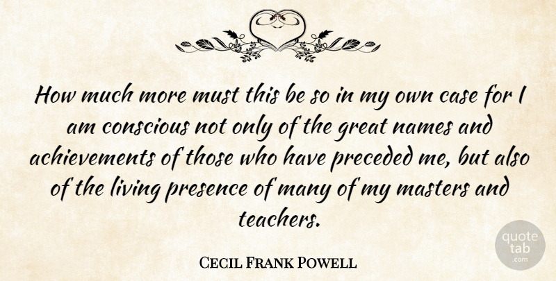 Cecil Frank Powell Quote About Case, Conscious, Great, Living, Masters: How Much More Must This...