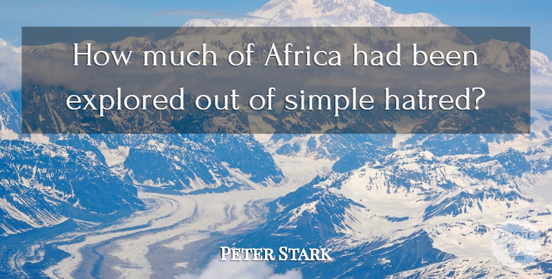 Pete Stark Quote About Simple, Hatred: How Much Of Africa Had...