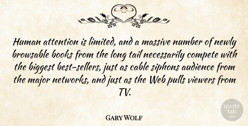 Gary Wolf Quote About Biggest, Cable, Compete, Human, Major: Human Attention Is Limited And...